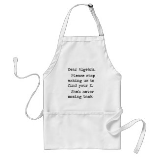 Dear Algebra Please Stop Asking Us To Find Your X Standard Apron
