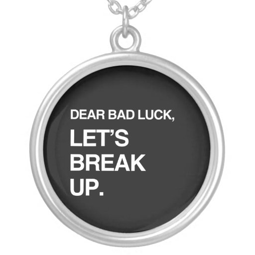 DEAR BAD LUCK, LET'S BREAK UP NECKLACE