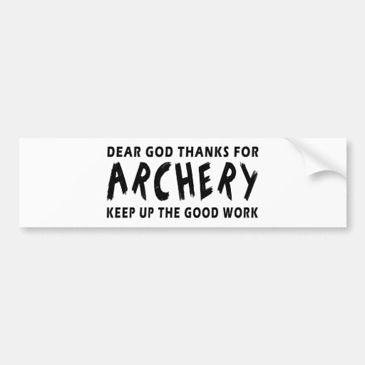 Dear God Thanks For Archery Keep Up Good Work Bumper Sticker