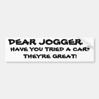 Dear Joggers, Try a Car They Are Great Bumper Sticker