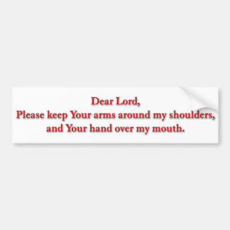 Dear Lord, Please keep Your arms... Bumper sticker