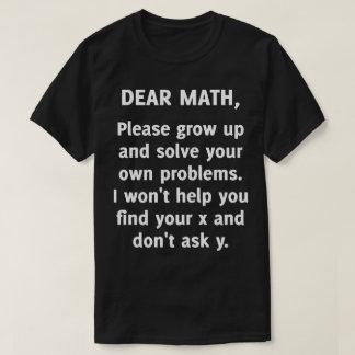 Dear Math. Please Grow Up Hilarious Tee