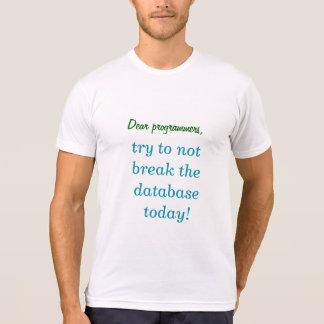 """""""Dear programmers, try to not break ..."""" T-Shirt"""