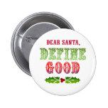 Dear Santa Define Good 6 Cm Round Badge