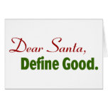 Dear Santa, Define Good. Cards
