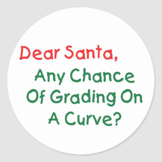 Dear Santa Grade On A Curve? Xmas Letter To Santa Classic Round Sticker