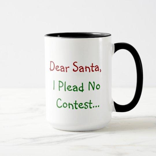 Dear Santa, I Plead No Contest - Funny Letter Mug