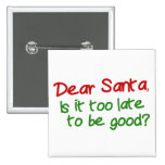 Dear Santa Is It Too Late To Be Good 15 Cm Square Badge