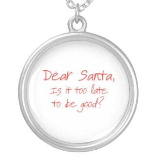 Dear Santa, is it too late to be good Round Pendant Necklace