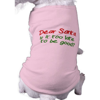 Dear Santa Is It Too Late To Be Good Sleeveless Dog Shirt