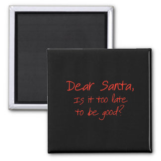 Dear Santa, is it too late to be good Square Magnet