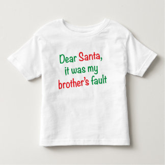 Dear Santa, it was my brother's fault Toddler T-Shirt
