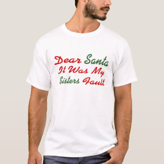 Dear Santa It Was My Sisters Fault T-Shirt