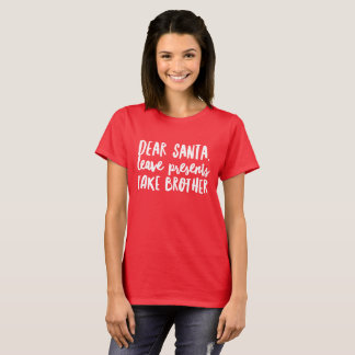 Dear Santa, leave presents take brother T-Shirt