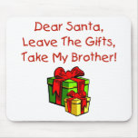 Dear Santa, Leave The Gifts, Take My Brother! Mouse Pad