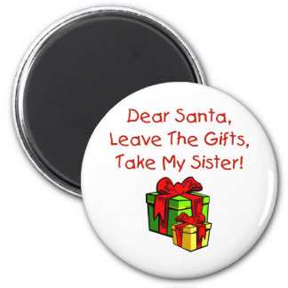 Dear Santa, Leave The Gifts, Take My Sister! 6 Cm Round Magnet