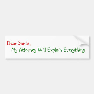 Dear Santa My Attorney Will Explain - Funny Bumper Sticker