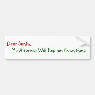 Dear Santa My Attorney Will Explain - Funny Xmas Bumper Sticker