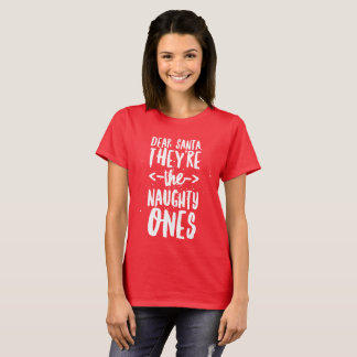 Dear Santa, they're the naughty ones T-Shirt