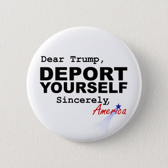 Dear Trump, DEPORT YOURSELF Button