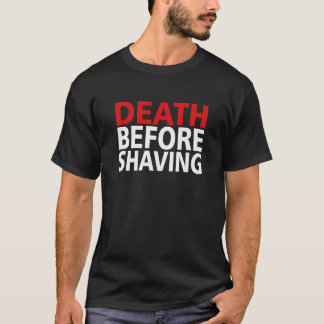 DEATH BEFORE SHAVING! T-Shirt