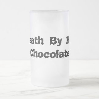 Death By Hot Chocolate Frosted Glass Mug