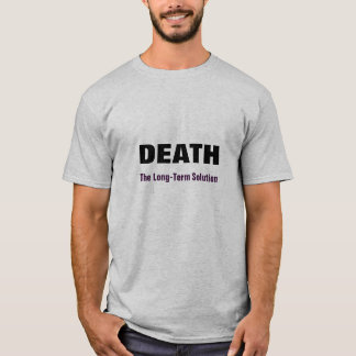 Death: The Long-Term Solution T-Shirt