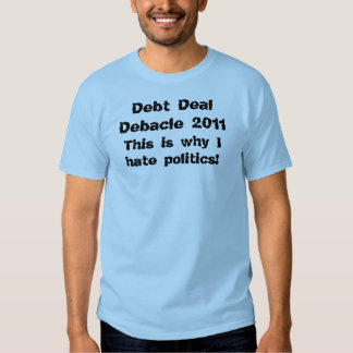 Debt Deal Debacle 2011 T-shirts