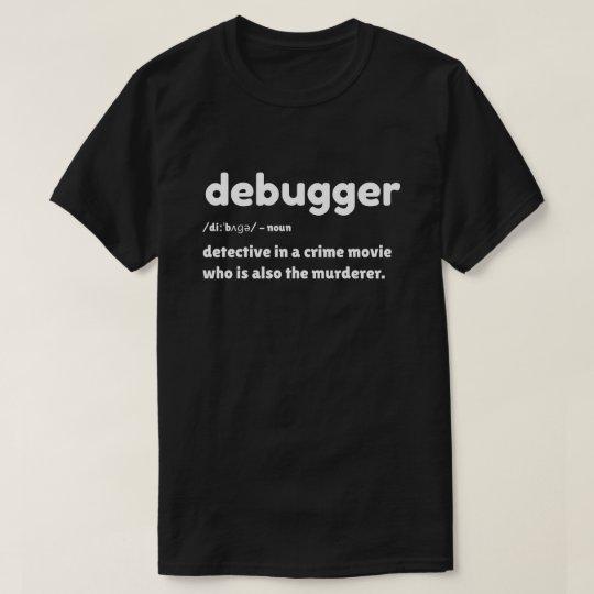 Debugger - Programmer Humor T-Shirt