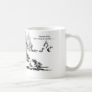 Decision time, fight, flee or run like ,,, coffee mug