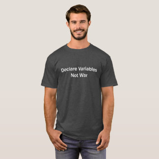 Declare Variables, Not War T-Shirt