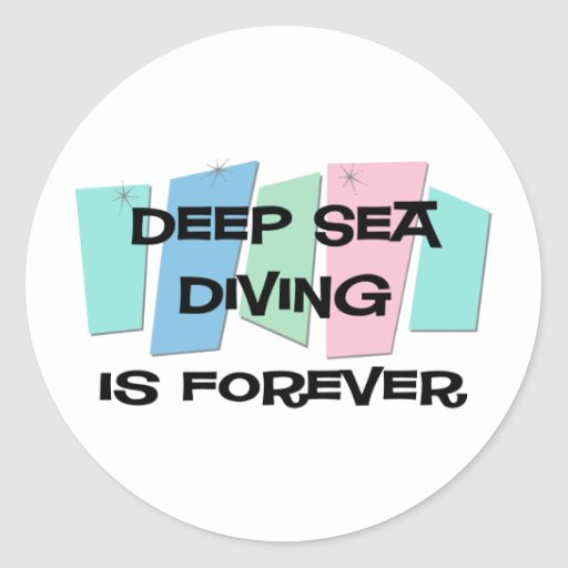 Deep Sea Diving Is Forever Round Stickers