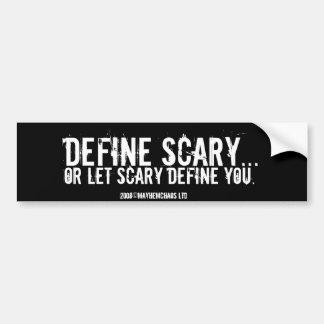 Define Scary... Bumper Stickers