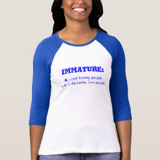 Definition of Immature - snappy come-back shirts
