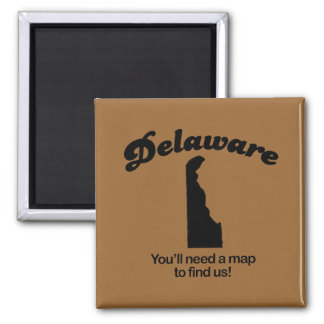 Delaware Motto - Youll need a map to find us Square Magnet
