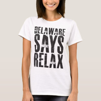 Delaware Says Relax T-Shirt