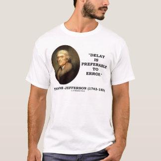 Delay Is Preferable To Error T-Shirt