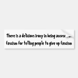 Delicious irony in being accused of fascism  ... bumper sticker