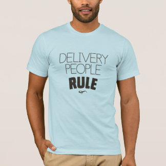 Delivery People Rule T-Shirt