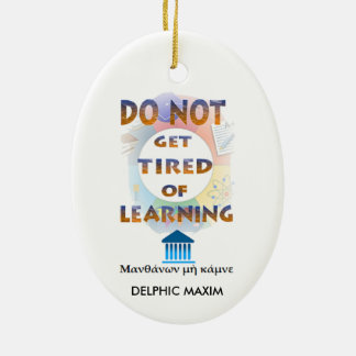 Delphic Maxim DO NOT GET TIRED OF LEARNING Christmas Ornament