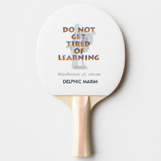 Delphic Maxim DO NOT GET TIRED OF LEARNING Ping Pong Paddle