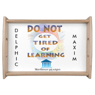 Delphic Maxim DO NOT GET TIRED OF LEARNING Serving Tray