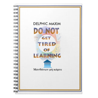 Delphic Maxim DO NOT GET TIRED OF LEARNING Spiral Notebook