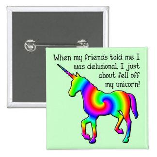 Delusional Unicorn Funny Button Badge
