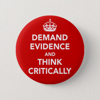 Demand Evidence and Think Critically 6 Cm Round Badge