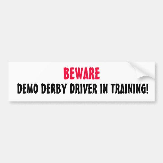 DEMO DERBY DRIVER IN TRAINING!, BEWARE BUMPER STICKER
