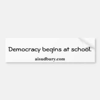 Democracy begins at school., aisudbury.com bumper sticker