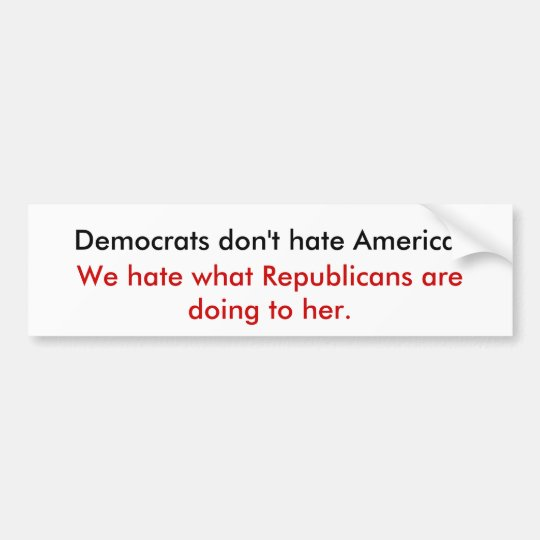 Democrats don't hate America. Bumper Sticker