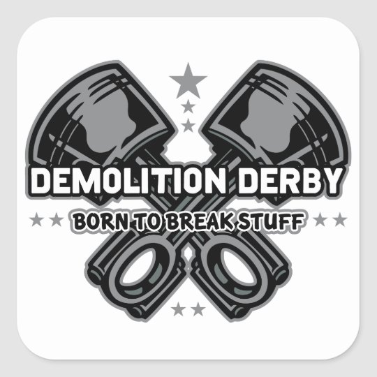Demolition Derby Born to Break Stuff Square Sticker