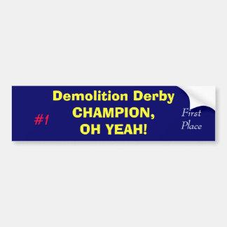 Demolition Derby CHAMPION,OH YEAH!, #1, First P... Bumper Sticker